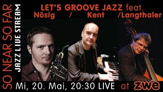 LET'S GROOVE JAZZ! feat. Daniel Nösig, Oliver Kent & Uli Langthaler LIVE at ZWE