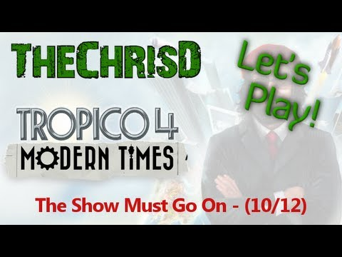 Lets Play Tropico 4 Modern Times Mission 10 The Show Must Go On