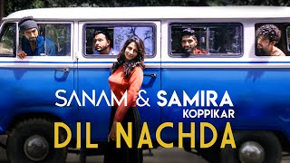 Dil Nachda | SANAM and Samira Koppikar | Official Music Video