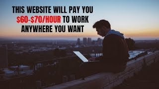 This Website Will Pay You $60-$70/Hour to Work Anywhere You Want