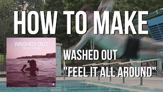 """How To Make - Washed Out - """"Feel it All Around"""" (Ableton Live 10)"""