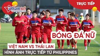 TRỰC TIẾP bóng đá nữ Việt Nam vs Thái Lan SEAGames 30 : Không khí trước trận đấu