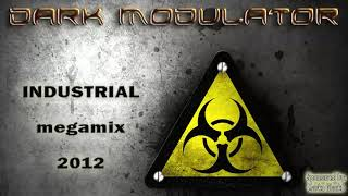 INDUSTRIAL MEGAMIX: 2012 From DJ Dark Modulator Reupload