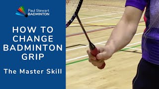 Video How To Change Badminton Grip - The Master Skill download MP3, 3GP, MP4, WEBM, AVI, FLV Agustus 2018
