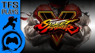 TFS Plays: Street Fighter V
