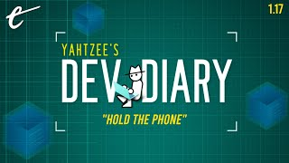 Yahtzee's Dev Diary Episode 17 - Hold The Phone