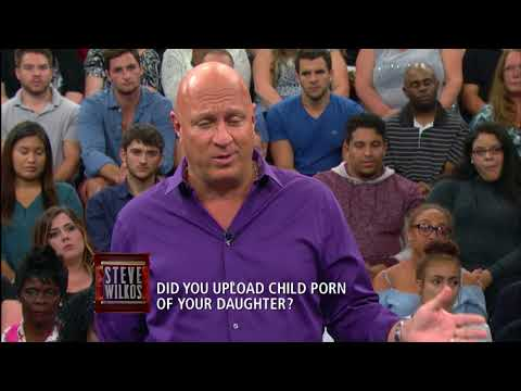 Did You Upload Child Porn of Your Daughter? (The Steve Wilkos Show)