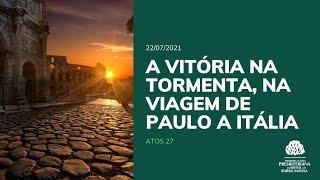 A Vitória na Tormenta, na Viagem de Paulo a Itália - Estudo Bíblico - 22/07/2021