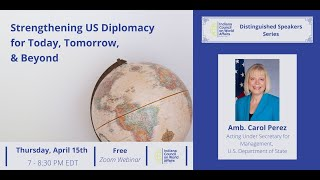 Distinguished Speakers: Strengthening US Diplomacy for Today, Tomorrow, and Beyond