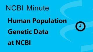 NCBI Minute: Human Population Genetic Data at NCBI