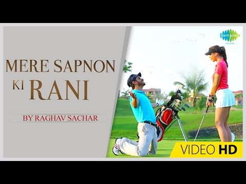 Mere Sapnon Ki Rani | Raghav Sachar | Music Video