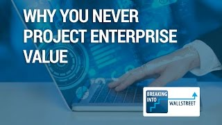 Why You Never Project Enterprise Value