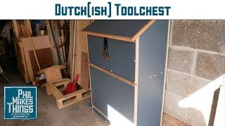 Dutch (ish) Toolchest / Phil Makes Things No. 32
