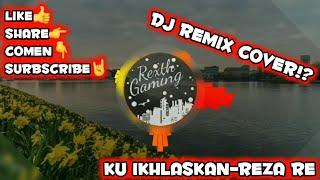 Download lagu Dj Cover Remix KU IKHLASKAN REZA RE MP3