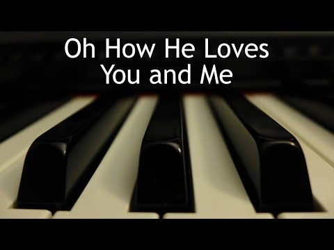 Oh How He Loves You and Me - piano instrumental song with lyrics