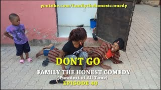 DONT GO (Family The Honest Comedy)(Episode 40)