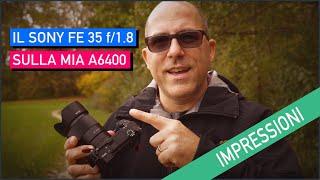 SONY FE 35mm f/1.8 sulla mia SONY A6400! Come va?