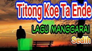 Lagu Manggarai - Titong Koe Ta Ende || Lagu Anak Rantau