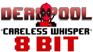 Careless Whisper (8 Bit Cover) [Tribute to Wham! & Deadpool] - 8 Bit Universe