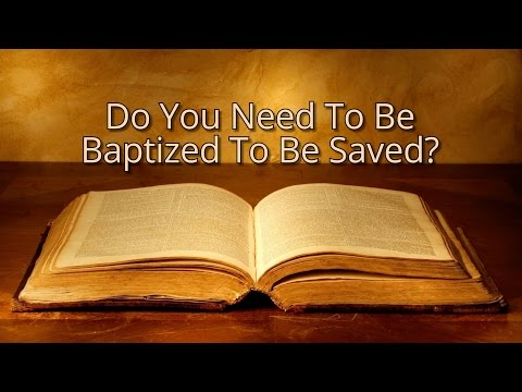 Do You Need to Be Baptized to Be Saved?