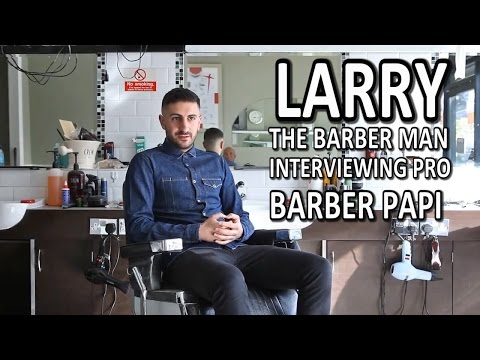 Larry The Barber Man Interviewing Pro Barber Papi