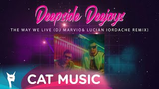 Descarca Deepside Deejays - The Way We Live (DJ Marvio & Lucian Iordache Remix)