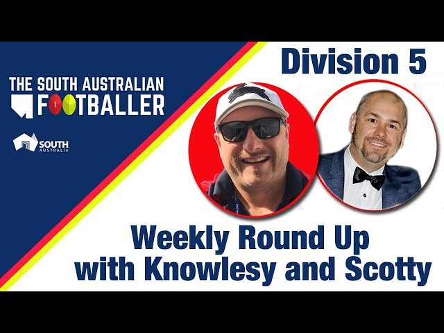SA Adelaide Footballer 7: Div 5 Weekly Round Up with Knowlesy and Scotty