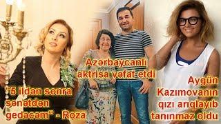 """Aygün Kazımovanın qızı tanınmaz oldu, """"5 ildən sonra sənətdən gedəcəm"""" - Roza"""