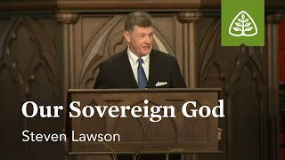 Steven Lawson: Our Sovereign God