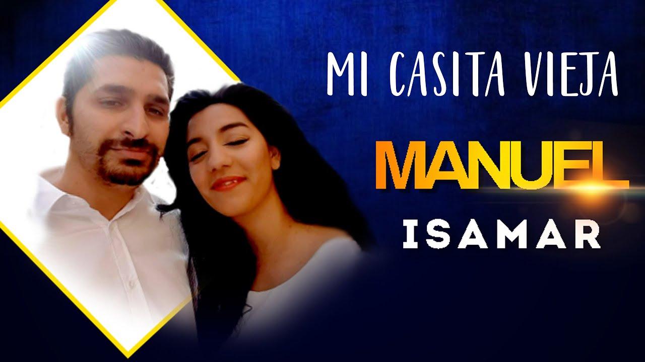 MANUEL & ISAMAR  (  MI CASITA VIEJA  )