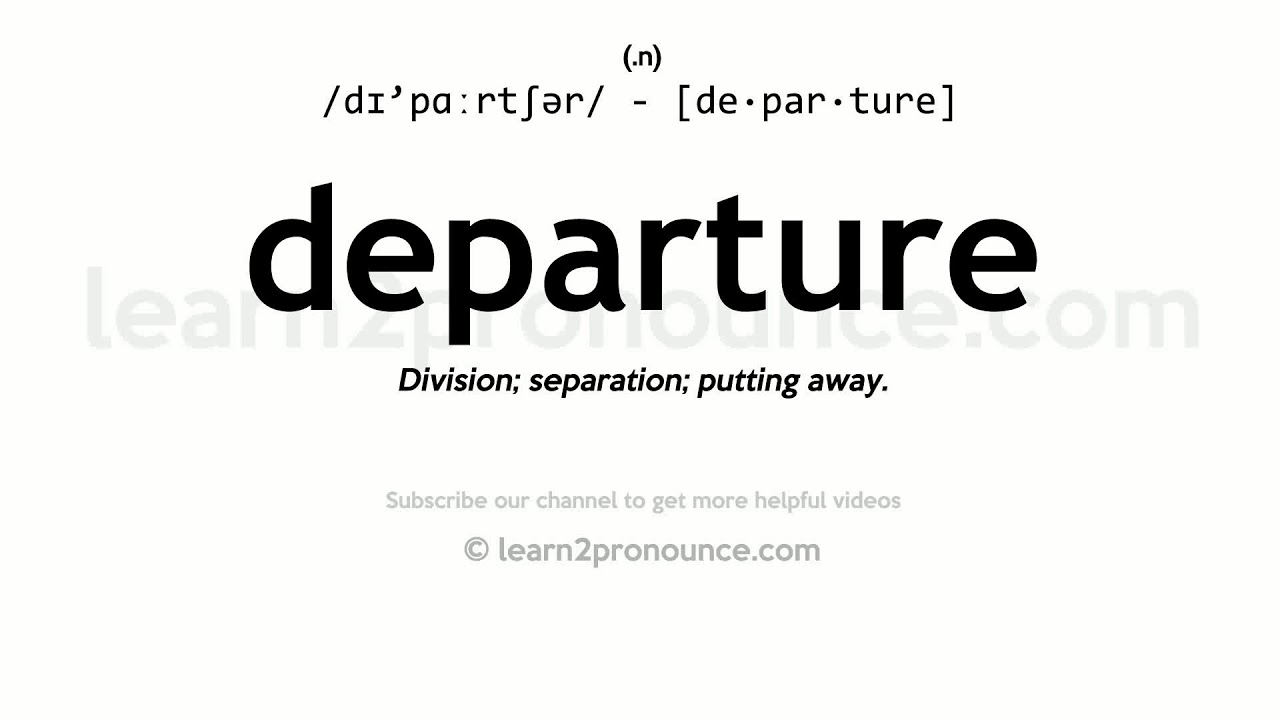 Pronunciation of Departure  Definition of Departure