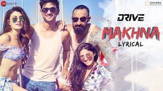 Makhna - Lyrical | Drive| Sushant S Rajput Jacqueline Fernandez| Yasser Desai, Tanishk B