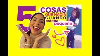 5 COSAS QUE HACÍA CUANDO ESTABA PEQUEÑA!👧🏻 by:Karla Farreras