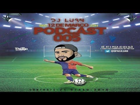 # PODCAST 005 DJ LUAN DO FINAL FELIZ 2018