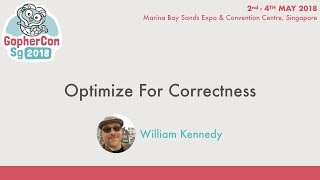 Optimize For Correctness - GopherConSG 2018