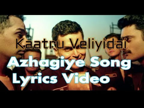 Azhagiye Song Lyrics Video- Kaatru Veliyidai Movie