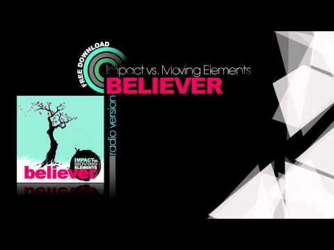 IMPACT vs. MOVING ELEMENTS - BELIEVER (Radio Edit)