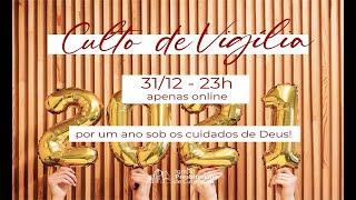 31/12/2020 - 23 h Culto de Vigília
