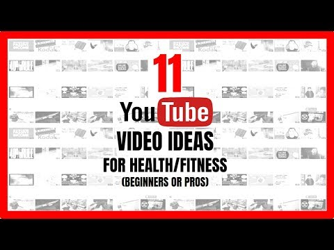11 YouTube Video Ideas for Health/Fitness (Beginners or Pros)