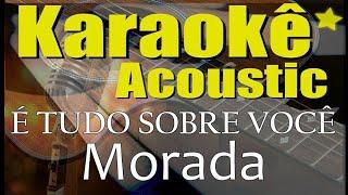Baixar MORADA - É TUDO SOBRE VOCÊ (Karaokê Acústico) playback