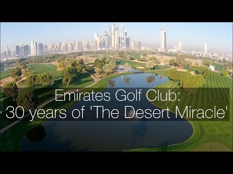 Emirates Golf Club: 30 years of 'The Desert Miracle'