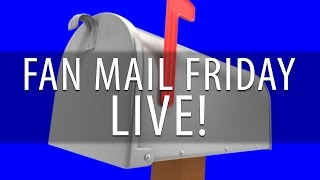 Fan Mail Friday - WAS LIVE!