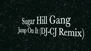 Sugar Hill Gang - Jump On It (DJ-CJ Remix).m4v