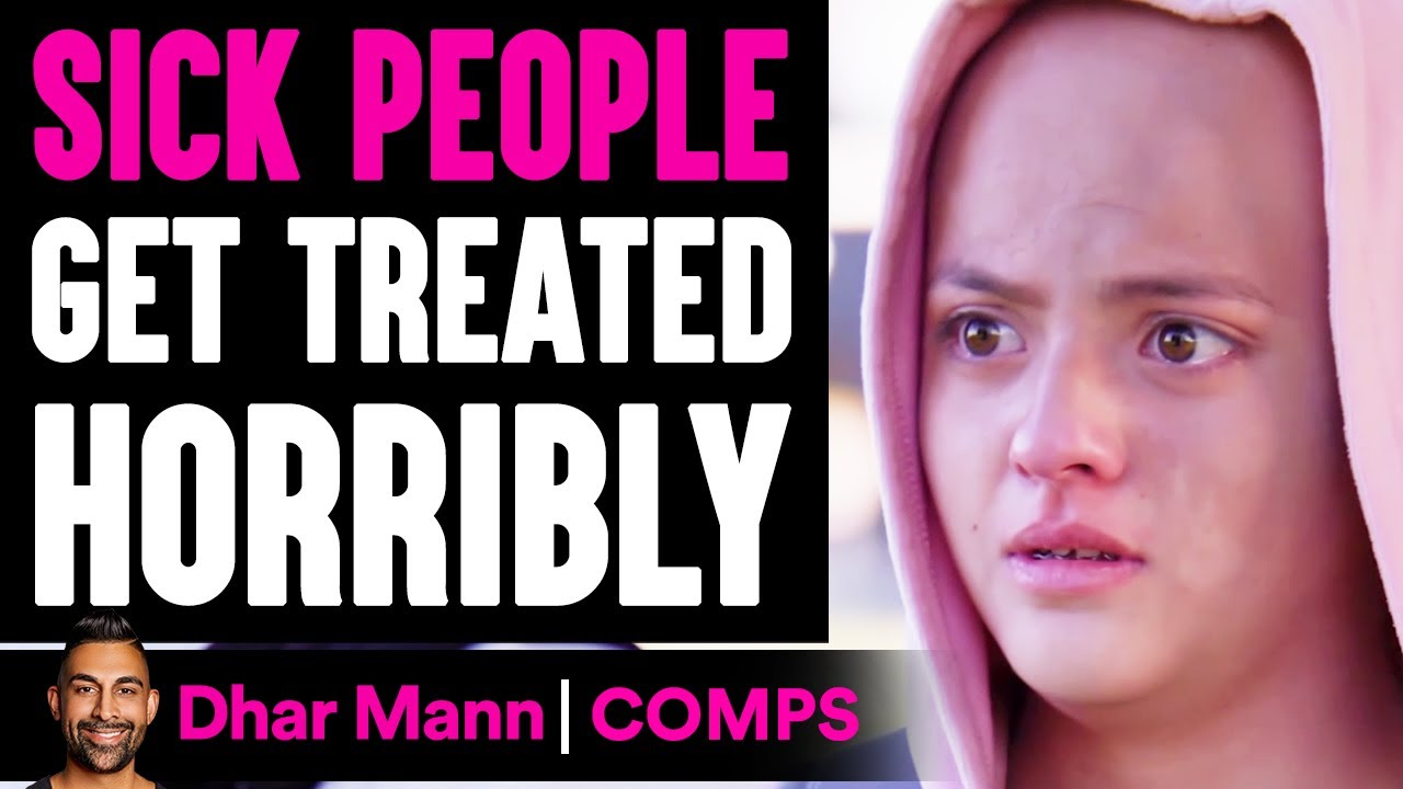 Sick People Get TREATED HORRIBLY, What Happens Is Shocking | Dhar Mann