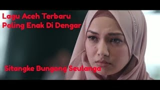 Sitangke Bungong Seulanga, Lagu Aceh Terbaru...