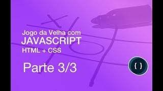 Tutorial - Criar Jogo da Velha com JavaScript e HTML+CSS - Parte 3/3