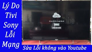 Lý Do Tivi Smart sony không vào được mạng, Lỗi youtube 2020
