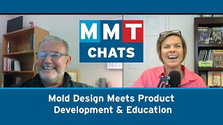 MMT Chats: Mold Design Meets Product Development & Education
