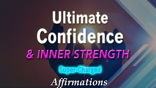 Ultimate Confidence & Inner Strength - Super-Charged Affirmations