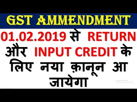 GST AMMENDMENT|GST NEW RETURN PROCESS AND INPUT TAX CREDIT PROCESS TO BE NOTIFIED FROM 01.02.2019